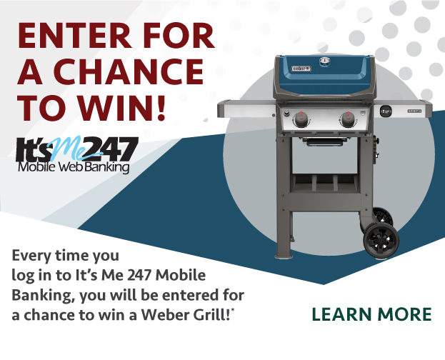 Log into It's Me 247 Mobile Banking, and be entered for a chance to win a Weber Grill!