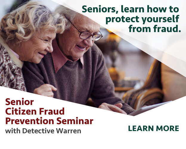 seniors learn how to protect yourself from fraud. senior citizen fraud prevention seminar with detective warren learn more